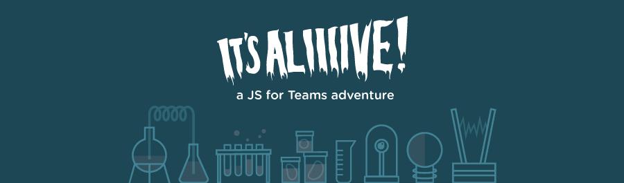 JS for Teams: It's Aliiiive!