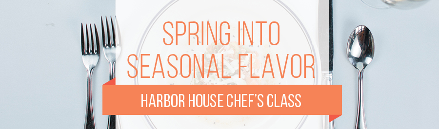 Spring Chef's Classes with Executive Chef Andrew Fisher at Harbor House