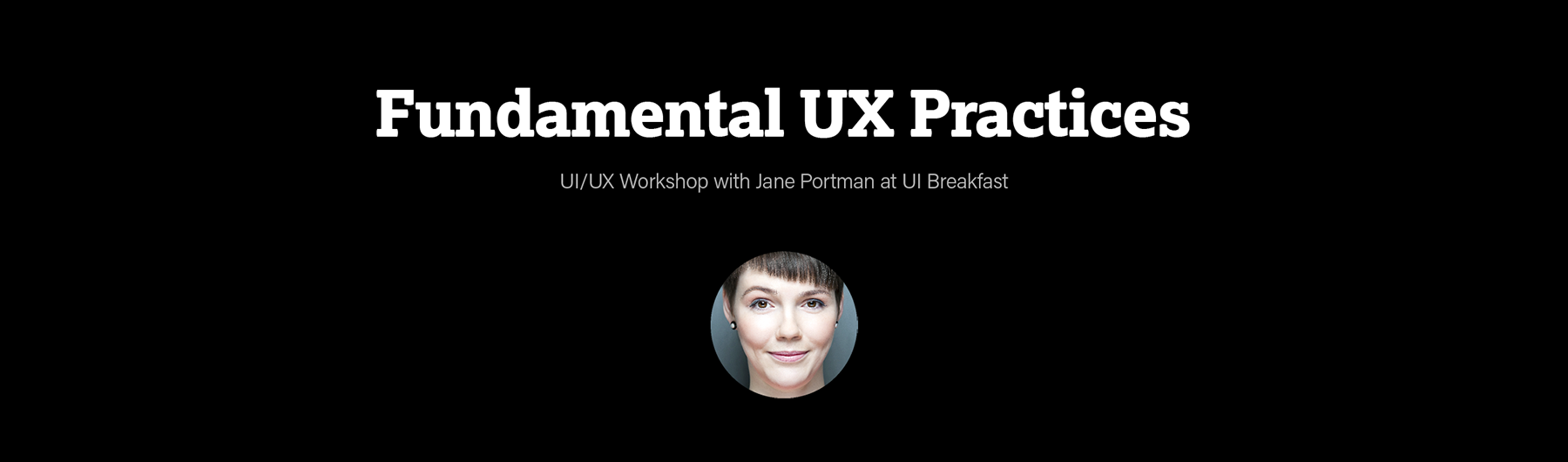 Fundamental UX Practices (Two-Part Online Workshop, Private Beta)