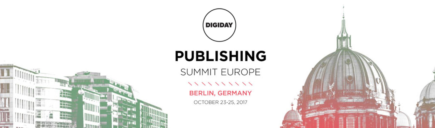 Digiday Publishing Summit Europe October 2017