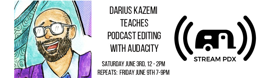 Podcast Editing in Audacity with Darius Kazemi - June 9th