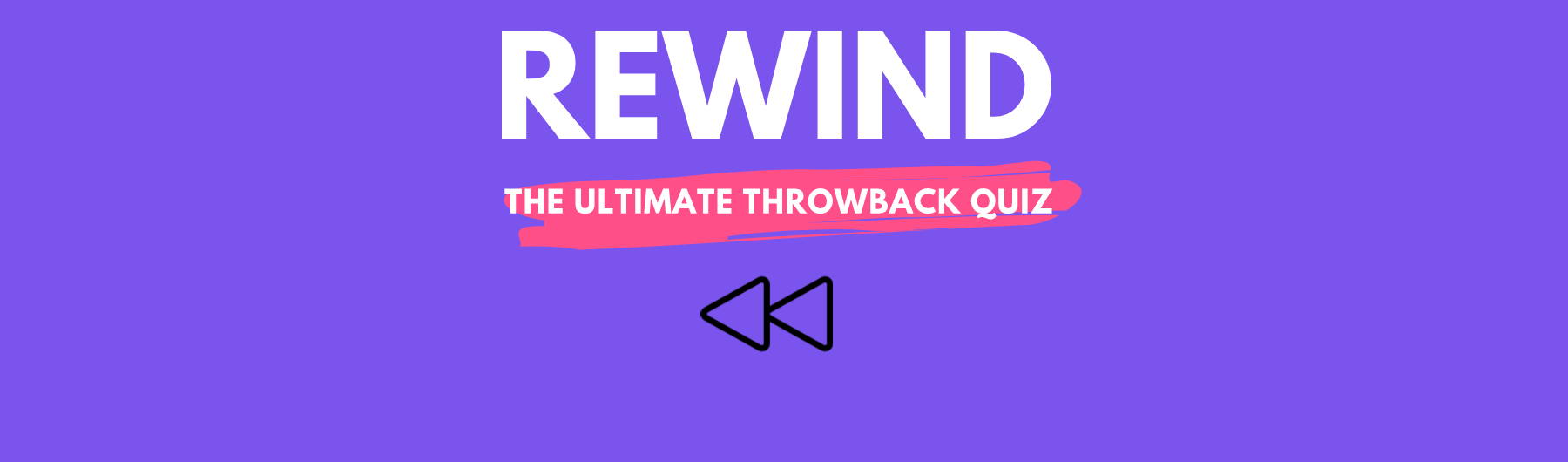 Rewind: The Ultimate Throwback Quiz