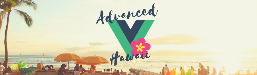 🌺 Advanced Vue - 3 days - Hawaii Edition 🏄