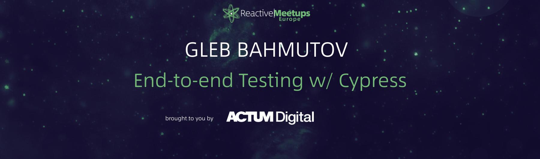 ReactiveMeetups Prague | Gleb Bahmutov