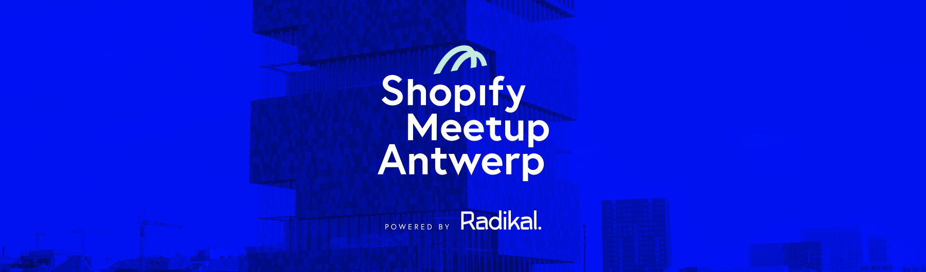 Shopify Meetup Antwerp | Hosted by Radikal
