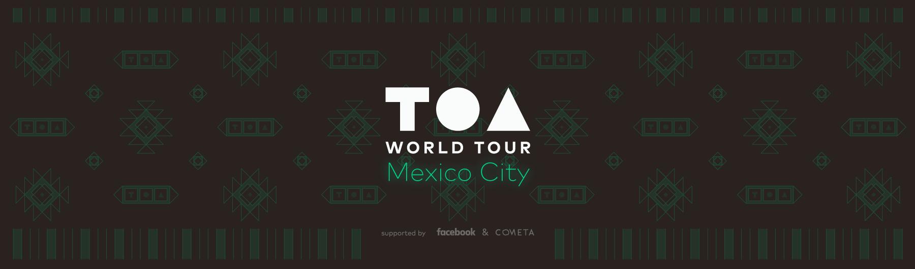 TOA WorldTour: Mexico City