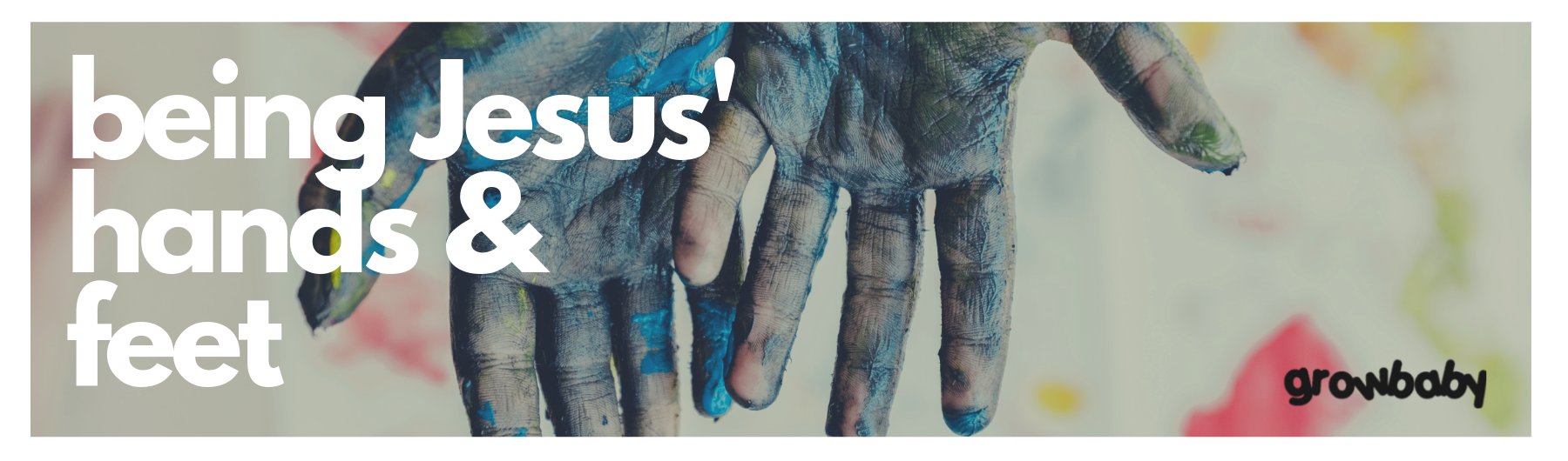 Being Jesus' Hands & Feet (Growbaby) Conference 2019