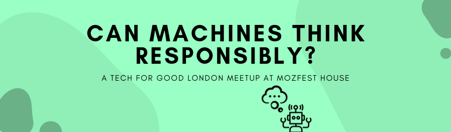 """Can machines think responsibly?"" – a London Tech for Good meetup"