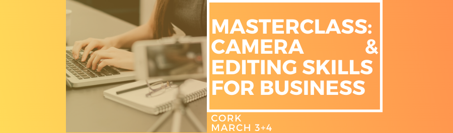 Masterclass In Camera & Editing Skills - Two Day Workshop, Cork