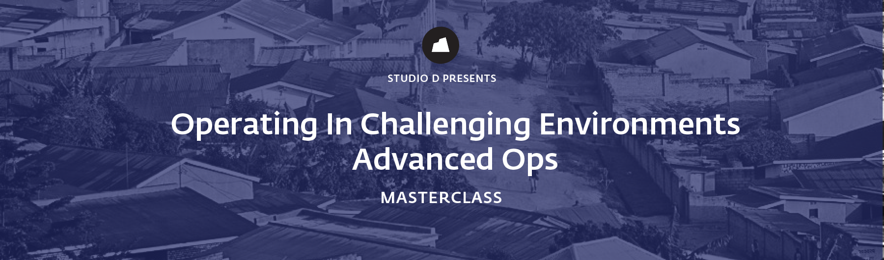 Operating in Challenging Environments, Advanced Ops Masterclass, 24 April 2020, Singapore